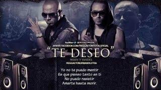 Wisin y Yandel - Te Deseo (Original Letra)★2012★