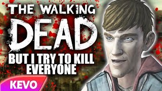 The Walking dead but I try to kill everyone