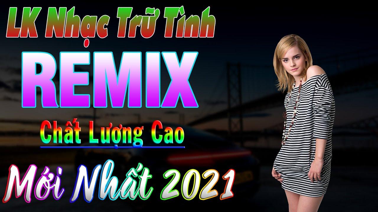 Tải Nhạc Trữ Tình Remix Mới Nhất 2021 | Nonstop Vinahouse 2021 MP3