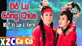 Trích Đoạn Đồ Lư Công Chúa (#ĐLCC) - Kim Hi & NSƯT Vũ Luân