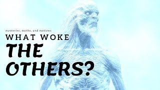 Game of Thrones/ASOIAF Theories | Mysteries, Myths and Motives | What Woke the Others?