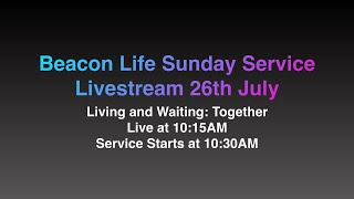 Sunday Service 26th July - Living and Waiting: Together
