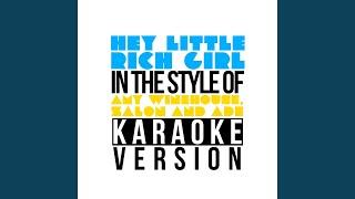 Hey Little Rich Girl (In the Style of Amy Winehouse, Zalon & Ade) (Karaoke Version)