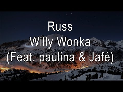 Russ - Willy Wonka (Feat. paulina & Jafé)[LYRICS ON SCREEN]