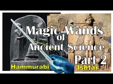Magic Wands of Ancient Science Part 2 - Sumer, China, the Bible & Beyond