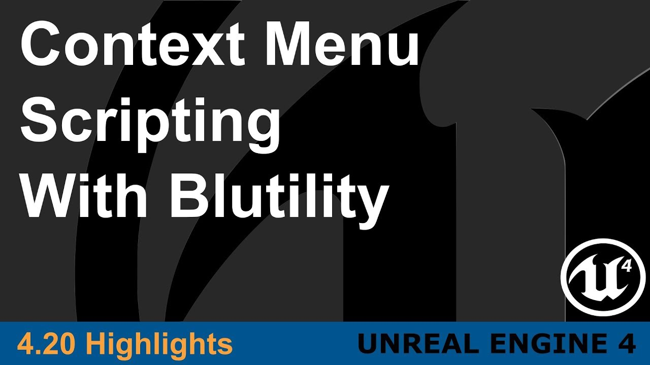 Unreal Engine 4 20 - Context Menu Scripting with Blutilities