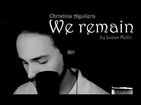 We Remain - Christina Aguilera - (Male version) by Lucas Mello