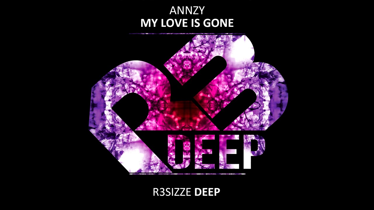Annzy my love is gone original mix out now youtube - My love gone images ...