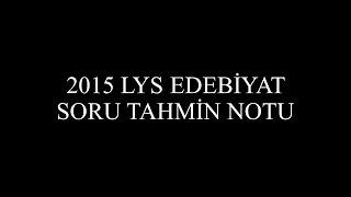 2015 LYS EDEBİYAT SORU  TAHMİN NOTU