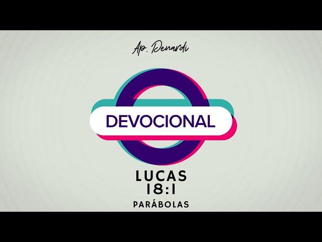 Devocional - Parábolas: Lucas 18:1 - Ap. Denardi #7