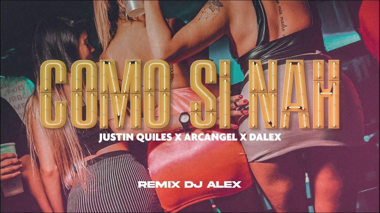 COMO SI NAH (REMIX) JUSTIN QUILES, DJ ALEX, NICO MAULEN