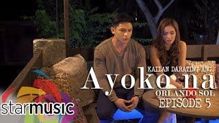 Orlando Sol - Kailan Darating Ang Ayoko Na (Episode 5)