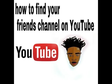 How to find your friends channel on YouTube ☺
