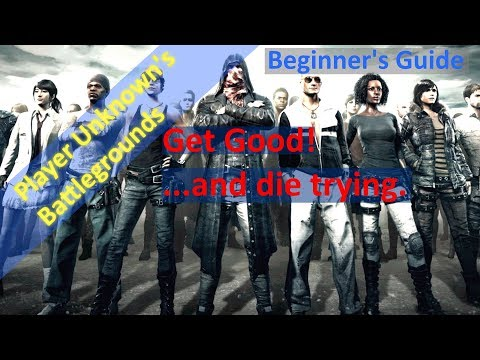 PUBG Playerunknown's Battlegrounds Guide. Tips for beginners - Get good and die trying