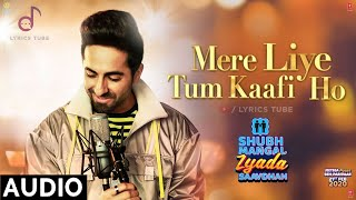 Mere Liye Tum Kafi Ho Full Song - Shubh Mangal Zyada Saavdhan | Ayushman Khurana | Full Audio | 2020