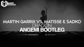 Martin Garrix Vs. Matisse & Sadko - Dragon (ANGEMI Bootleg)