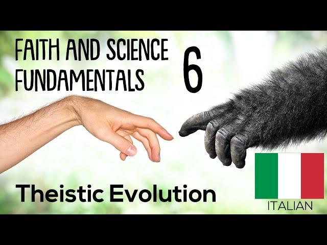 ITALIAN (6/16) THEISTIC EVOLUTION – FAITH AND SCIENCE FUNDAMENTALS