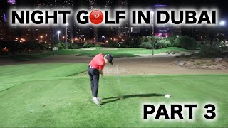 NIGHT GOLF IN DUBAI PART 3