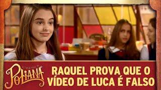 Raquel prova que o vídeo de Luca Tuber é falso | As Aventuras de Poliana