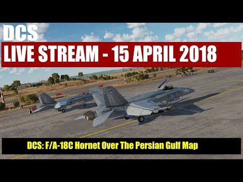 DCS World Livestream: Hornet over the Persian Gulf Map! - 15 April 2018