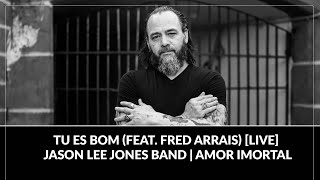 Tu Es Bom (feat. Fred Arrais) [Live] // Jason Lee Jones Band // DVD Amor Imortal