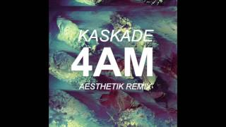 Kaskade - 4AM (Aesthetik Remix)