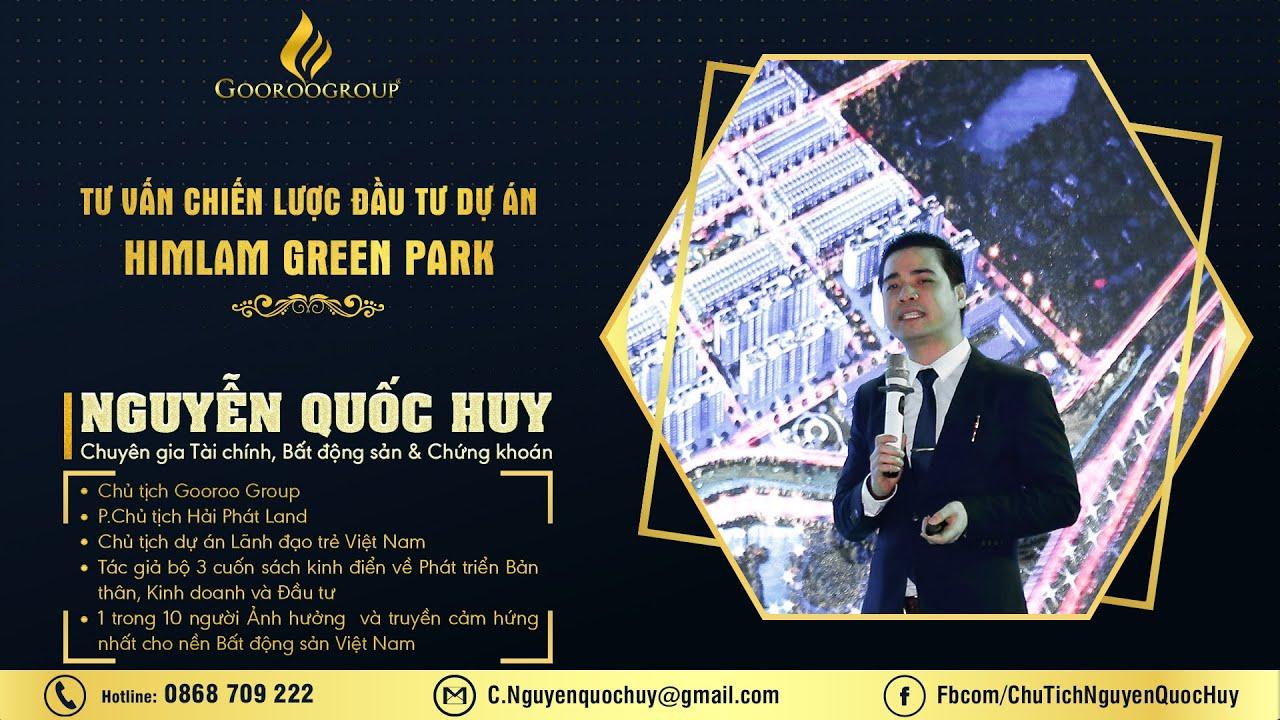 Tư vấn chiến lược Đầu tư dự án Himlam Green Park – Nguyễn Quốc Huy [Đầu tư Bất động sản]