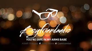 You're Safe in My Arms Babe [Boyfriend Roleplay] ASMR