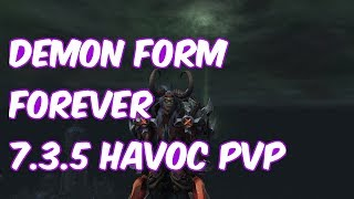 DEMON FORM FOREVER - 7.3.5 Havoc Demon Hunter PvP - WoW Legion