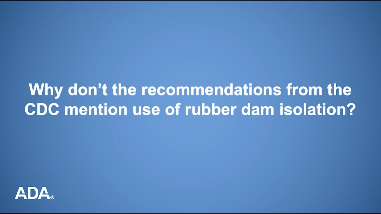 COVID-19 and Dentistry: Why Doesn't the CDC Recommend Rubber Dam Isolation?