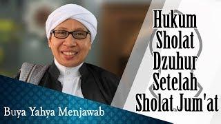 Hukum Sholat Dzuhur Setelah Sholat Jum'at - Buya Yahya Menjawab