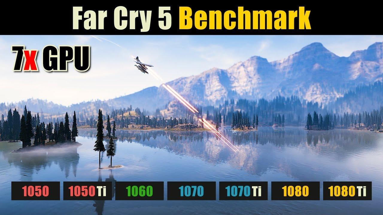 Far Cry 5 GTX 1050 vs  1050 Ti vs  1060 vs  1070 vs  1070 Ti vs  1080 vs   1080 Ti