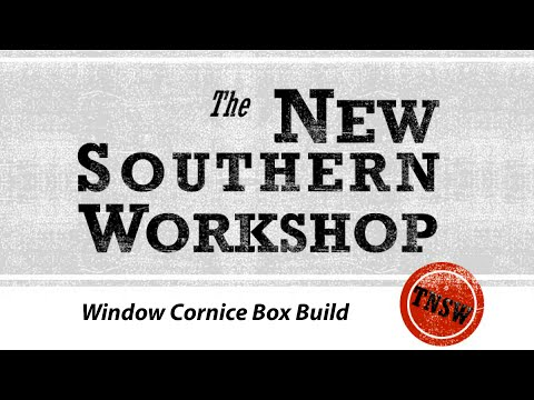The New Southern Workshop Ep #103 - Cornice Box Build