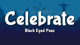 Black Eyed Peas - CELEBRATE (Lyrics)