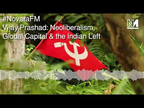 Vijay Prashad: Neoliberalism, Global Capital & the Indian Left