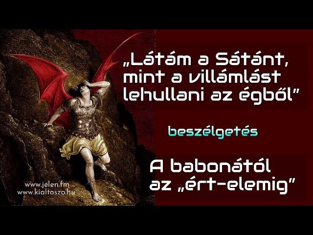 """""""Látám a Sátánt, mint a villámlást lehullani az égből"""""""