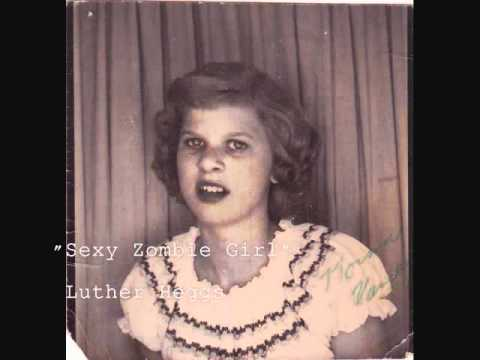 "Luther Heggs - ""Sexy Zombie Girl"""