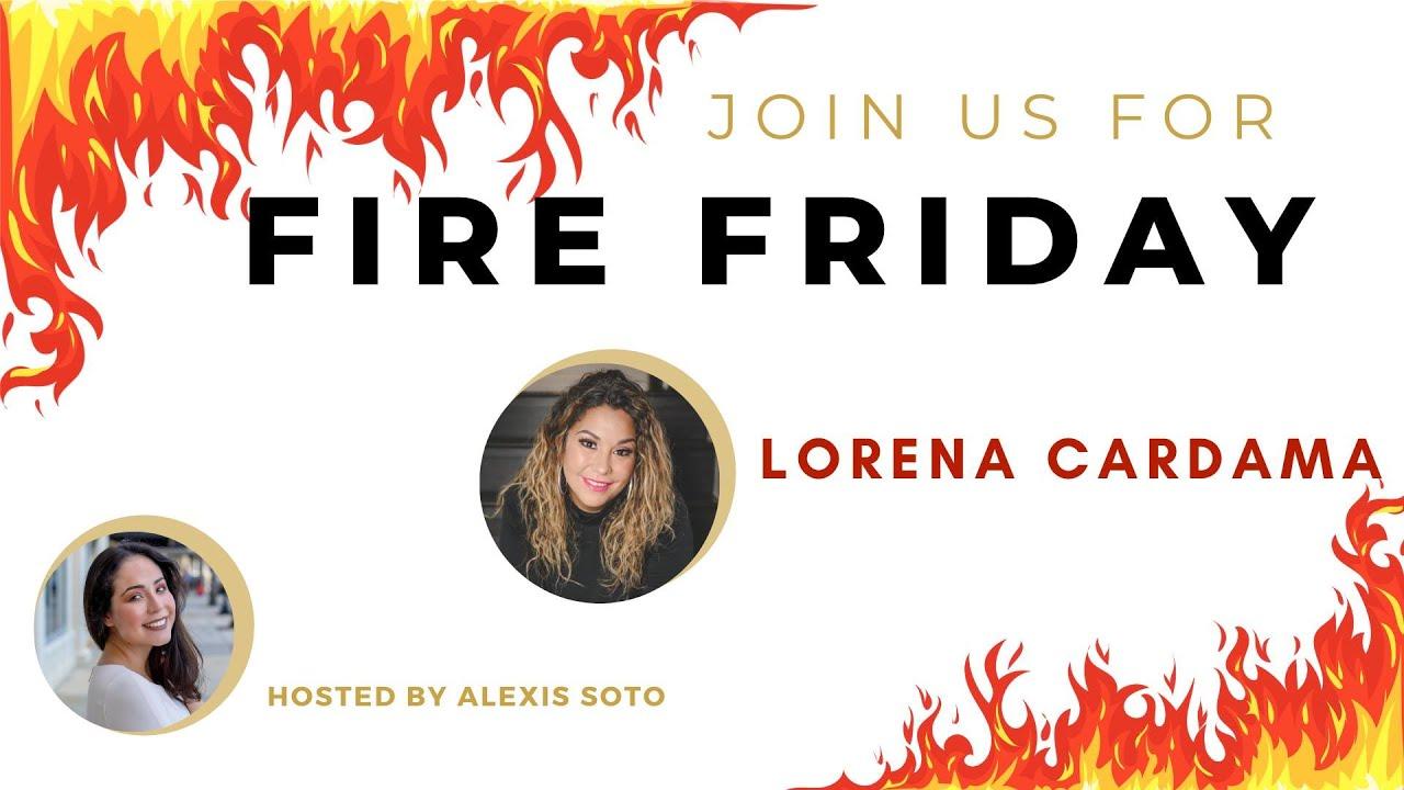 Fire Friday with Lorena Cardama