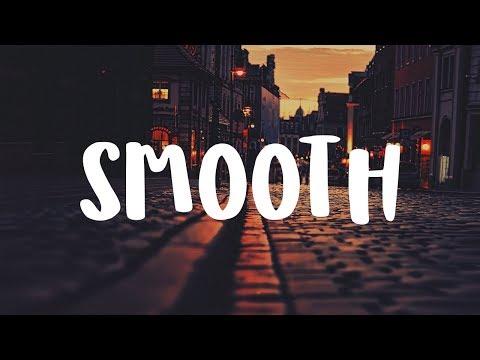 [LYRICS] Santana - Smooth (feat. Rob Thomas) (Bishu Remix)