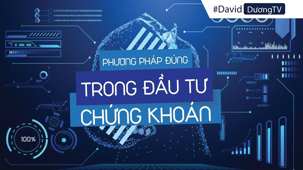 David Dương – Phương pháp đúng trong đầu tư chứng khoán