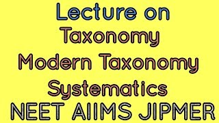 Detailed lecture on taxonomy, modern taxonomy and systematics