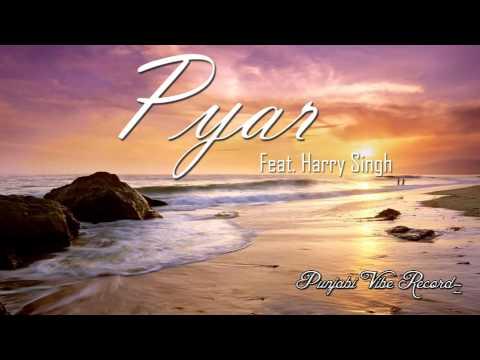 Punjabi Vibe Recordz - PYAR Feat. Harry Singh - HD