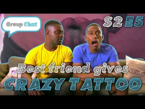 Best Friend Gives Crazy Tattoo | Group Chat S2 Episode 5