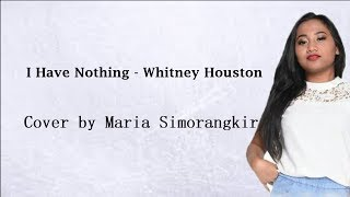 Video I Have Nothing - Whitney Houston (Cover By Maria Simorangkir) download MP3, 3GP, MP4, WEBM, AVI, FLV Agustus 2018