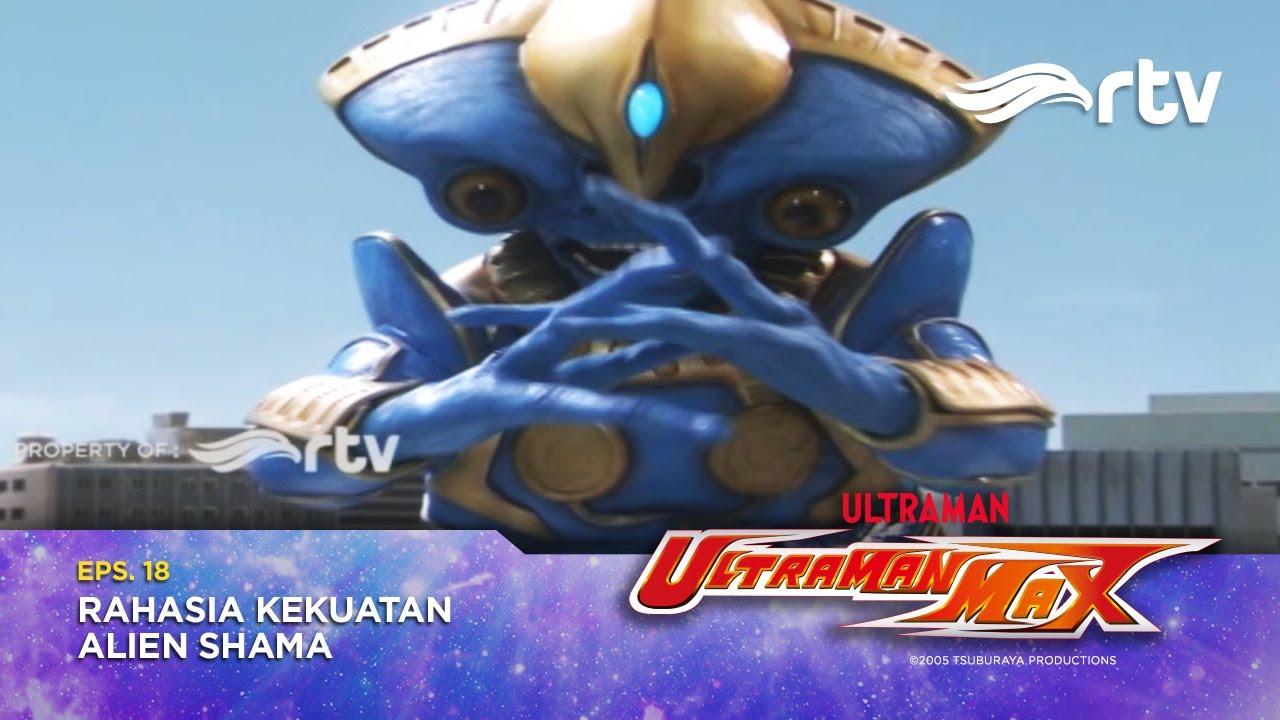 Ultraman Max RTV : Rahasia Kekuatan Alien Shama (Episode 18)