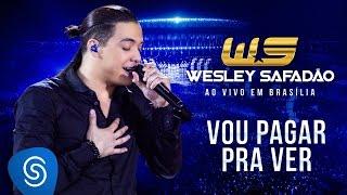 Baixar Wesley Safadão - Vou Pagar pra Ver [DVD Ao Vivo em Brasília]