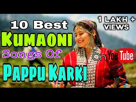 10 Best Kumaoni Songs Of Pappu Karki On Youtube (HD)