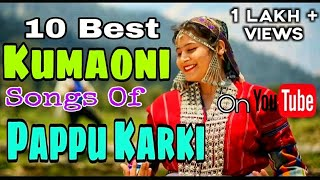 HD 10 Best Kumaoni Songs Of Pappu Karki On Youtube Songs Trending On Youtube Uttarakhand