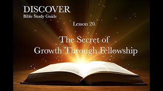 "3-12-2021 Lesson 20 ""The Secret of Growth Through Fellowship"""