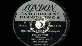 BILL HALEY ~ I`LL BE TRUE ~ 1954